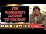 Mark Taylor Update July 29 2018 THE JUDGEMENT COMING TO THE EAST Mark Taylor Prophecy 07 29 2018