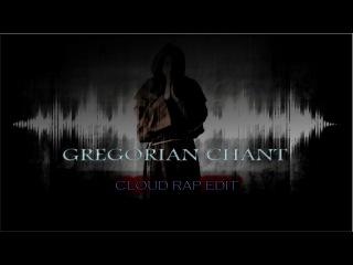 Cloud Rap Edit (Gregorian Chant)