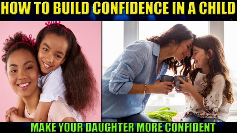 How To Build SELF CONFIDENCE In A Child (Make Your DAUGHTER MORE CONFIDENT)