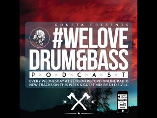 Gunsta Presents #WeLoveDrum&Bass Podcast & DJ Devil Guest Mix