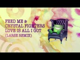 Feed Me &amp Crystal Fighters - Love Is All I Got (Larse Remix)