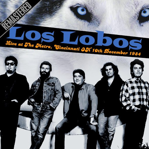 Los Lobos альбом Live at The Metro, Cincinnati OH 10th December 1984