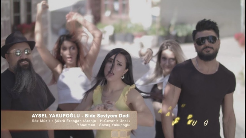 Aysel YAKUPOĞLU Bi de Seviyom Dedi Official Video