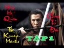 Chung Tử Đơn Anh Hùng Hồng Hy Quan Tập 1 The Kungfu Master Donnie Yen 2014