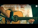 DEEP HOUSE GUITAR SOLO / NOTHING TO PROVE