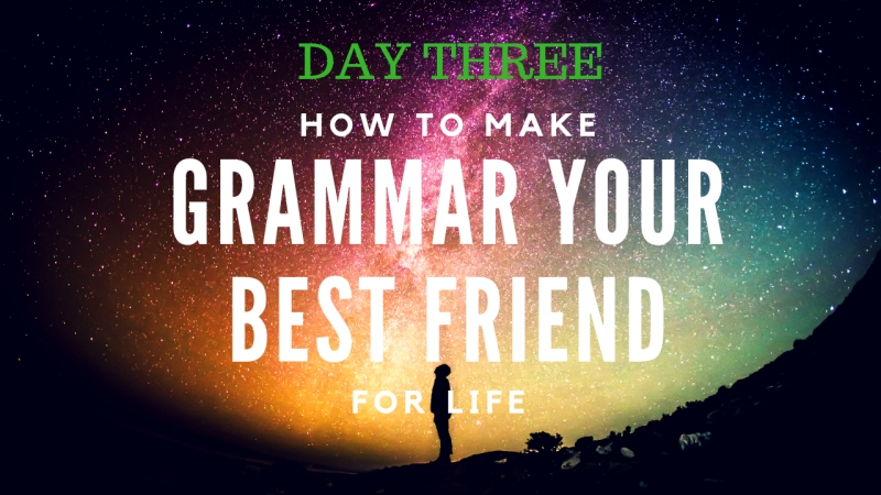 DAY 3 HOW TO MAKE GRAMMAR YOUR BEST FRIEND FOR LIFE