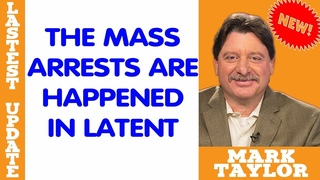 Mark Taylor Lastest (February 14, 2019) — THE MASS ARRESTS ARE HAPPENED IN LATENT
