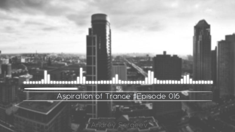 Andrey Sergeev Aspiration of Trance Episode 016