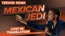 Mexican Jedi - Trevor Noah - (Lost In Translation) RE-RELEASE