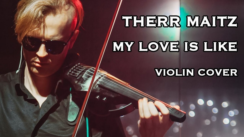 Therr Maitz - My love is like (violin cover by Nike Demin)