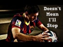 Lionel Messi ► Doesn't Mean I'll Stop ● 2014 ᴴᴰ