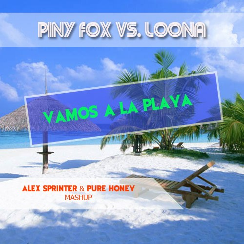 Piny Fox vs. Loona – Vamos a La Playa (Alex Sprinter & Pure Honey Mash-Up) [2012]