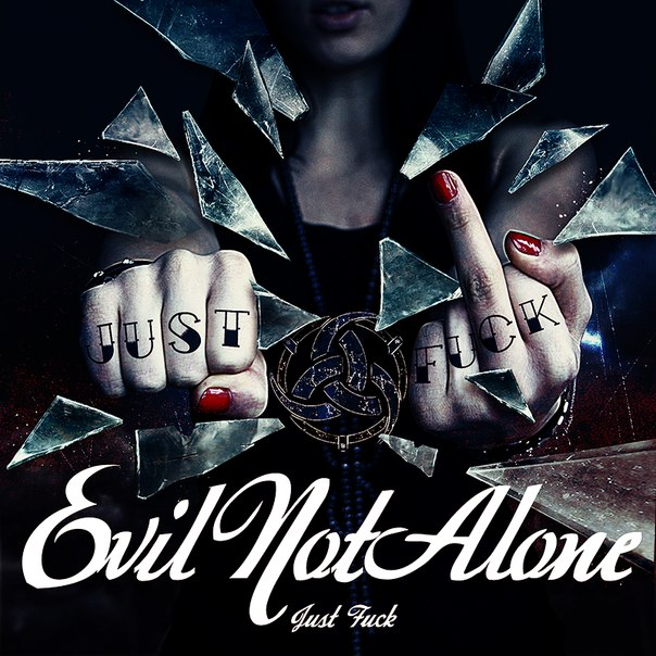 Новый альбом EVIL NOT ALONE - Just Fuck! (2012)