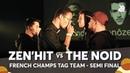 ZEN'HIT vs THE NOID   French Tag Team Beatbox Championship 2018   Semi Final