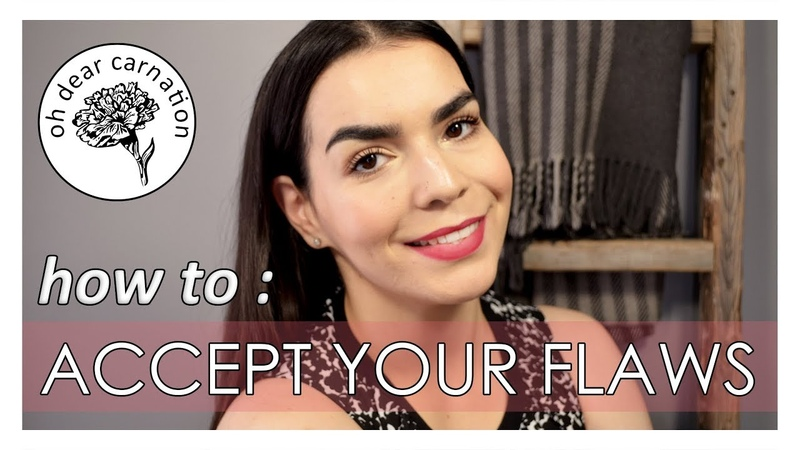 HOW TO ACCEPT YOUR FLAWS