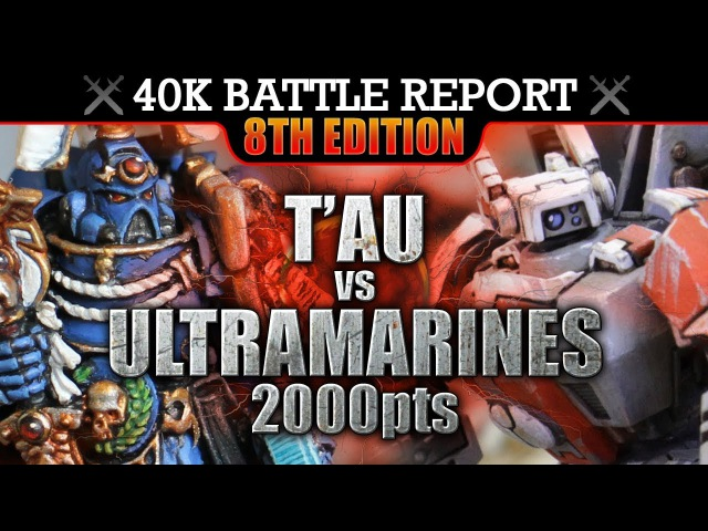 Tau vs Ultramarines Warhammer 40K Battle Report WE MARCH FOR MACRAGGE 8th Edition 2000pts