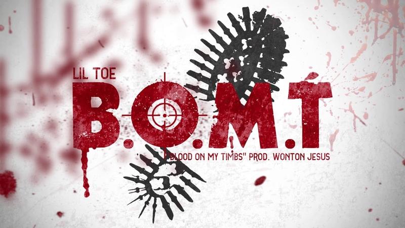 LIL TOE - BLOOD ON MY TIMBS (B.O.M.T) AUDIO