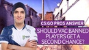 CS:GO Pros Answer: Should VAC Banned Players Get A second Chance?