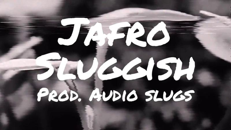 Jafro - Sluggish (Prod. @AudioSlugs )