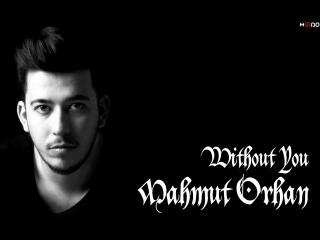Mahmut Orhan - Without You [Original Mix]
