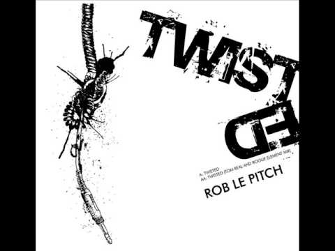 Rob Le Pitch - Twisted (Tom Real and Rogue Element Remix)