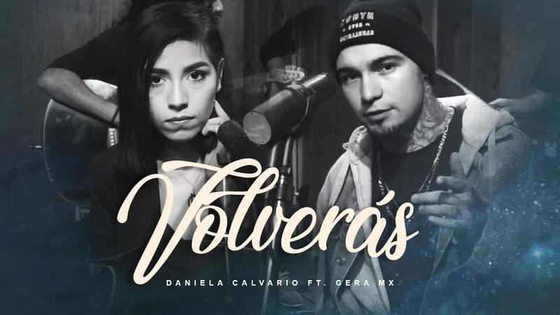 Daniela Calvario Ft Gera MX - Volverás (Video Oficial)