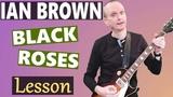 Ian Brown - Black Roses Guitar Lesson - Easy Guitar Tutorial