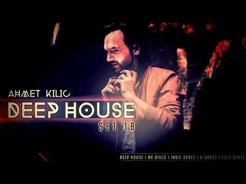 AHMET KILIC DEEP HOUSE SET 18 2