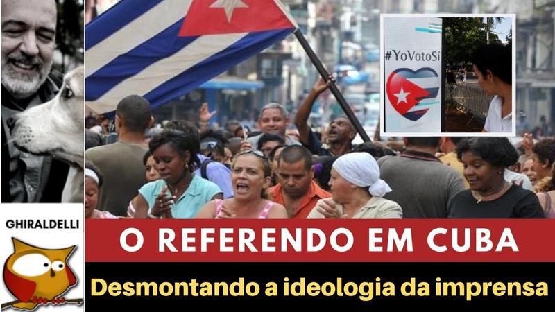 REFERENDO CUBANO. Desmontando ideologia da imprensa