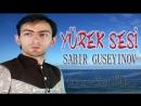 Sabır Guseyınov - Yürek sesi 2018 yeni şarkı