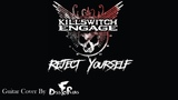 Killswitch Engage - Reject Yourself (Guitar Cover by DissFoReas)