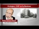Abdurrahman Dilipak Erdoğan CHP ve İş Bankası