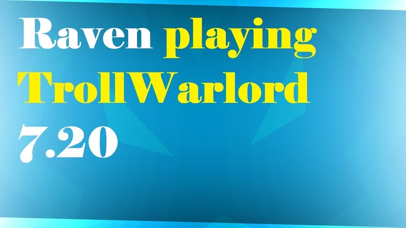 7.20 Raven playing TrollWarlord by Be3x_ (rus)