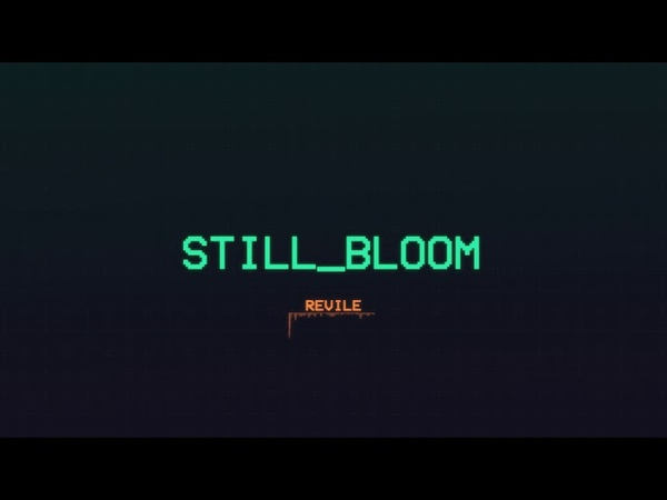 Still_Bloom - Revile [Single] (2018) Chugcore Exclusive