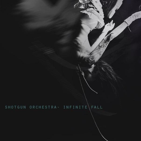 Shotgun Orchestra - Infinite Fall (2013)
