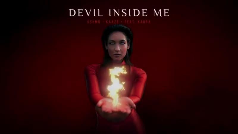 KSHMR KAAZE - Devil Inside Me (feat. Karra) MAY 24, 2019