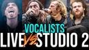 VOCALISTS: LIVE VS STUDIO 2