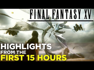 Final Fantasy XV: HIGHLIGHTS from the FIRST 15 HOURS (Spoiler-Free!)