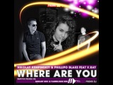 Nikolay Kempinskiy &amp Phillipo Blake feat V.Ray - Where Are You (Original Mix)