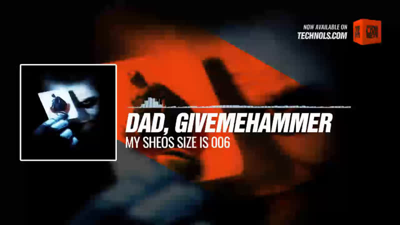 Dad, GiveMeHammer - My Sheos size is 006 Periscope Techno music