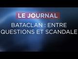 Bataclan entre questions et scandale - Journal du Lundi 11 Juin 2018