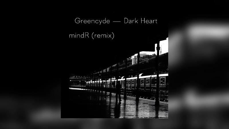 Greencyde — Dark Heart (mindR remix)