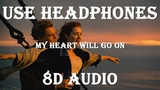 Titanic Theme Song My Heart Will Go On Celine Dion (8D Audio