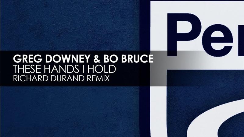 Greg Downey Bo Bruce - These Hands I Hold (Richard Durand Remix)