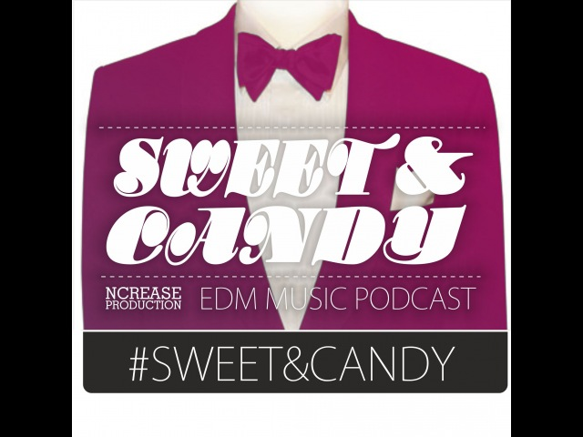 SWEET CANDY | EDM MUSIC PODCAST | 001