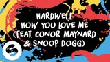Hardwell - How You Love Me (feat. Conor Maynard &amp Snoop Dogg) Official Lyric Video