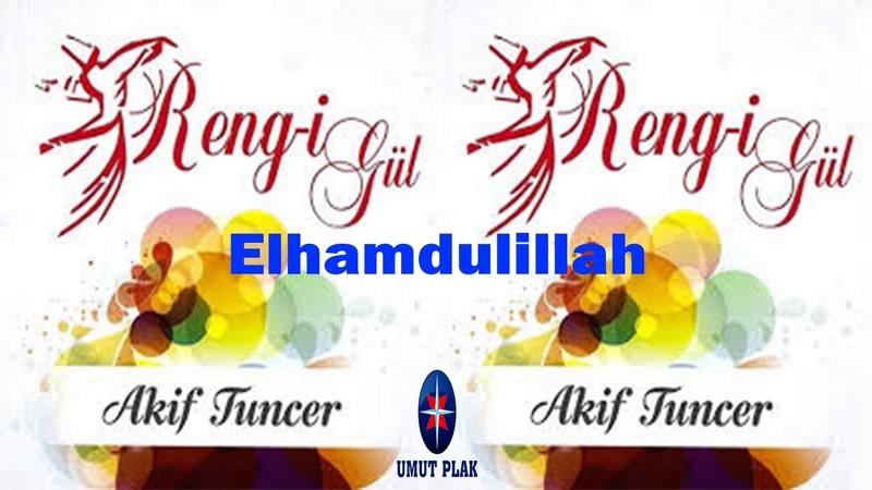 Akif Tuncer - Elhamdulillah Ağlatan İlahiler - Seçme İlahi
