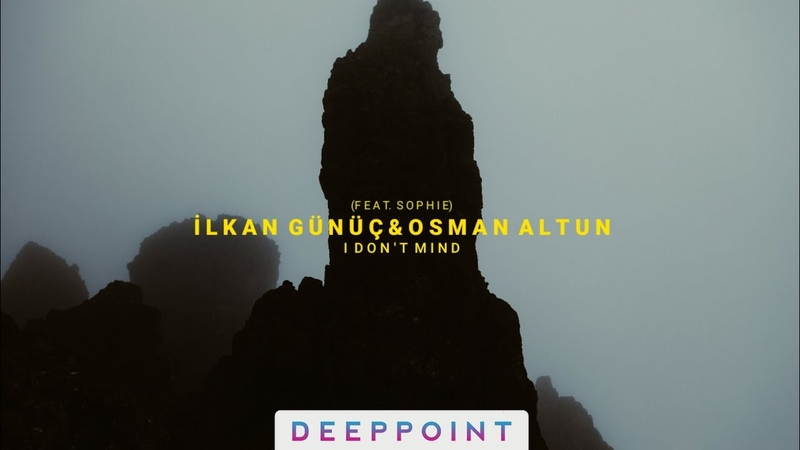 İlkan Gunuc Osman Altun - I Dont Mind (ft.Sophie)