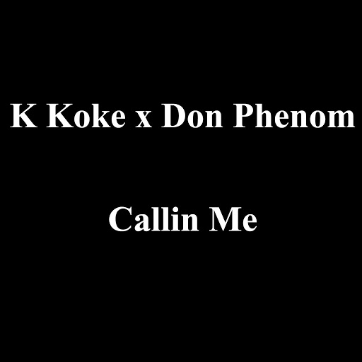 K Koke альбом Callin Me (feat. Don Phenom)
