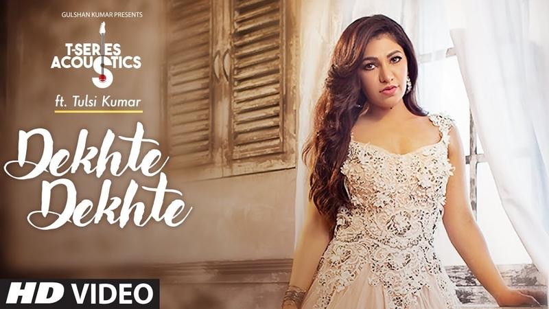 Tulsi Kumar Dekhte Dekhte Female Version | T-Series Acoustics | Batti Gul Meter Chalu